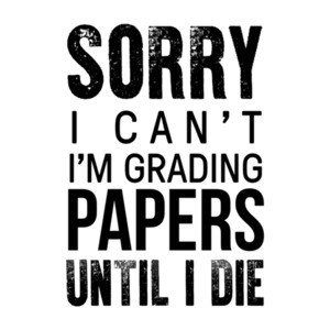 Sorry I can't I'm grading papers until I die - Funny teacher t-shirt