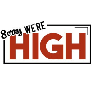Sorry, we're high - weed marijuana t-shirt
