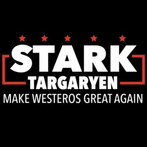 Stark Targaryen - Make Westeros Great Again - Game Of Thrones - Political T-Shirt