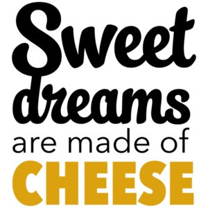 Sweet dreams are made of cheese - funny cheese t-shirt