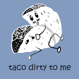 Taco Dirty To Me - sexual offensive t-shirt
