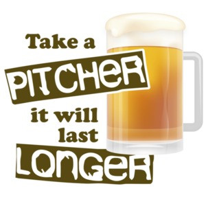 take a pitcher it will last longer. Funny Beer T-Shirt