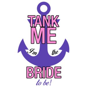 Tank Me, I'm The Bride To Be! Anchor Bachelorette Shirt