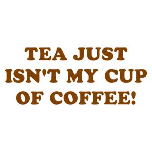 TEA JUST ISN'T MY CUP OF COFFEE! Shirt