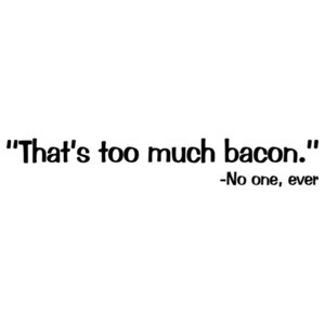 That's Too Much Bacon Funny Quote Shirt