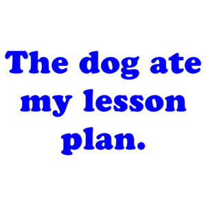 The Dog Ate My Lesson Plan. Shirt