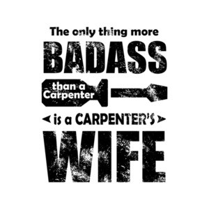 The Only Thing More Badass Than A Carpenter Is A Carpenters Wife T-Shirt
