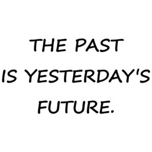 The Past Is Yesterday's Future - T-Shirt that makes no sense.