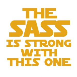The sass is strong with this one - star wars t-shirt