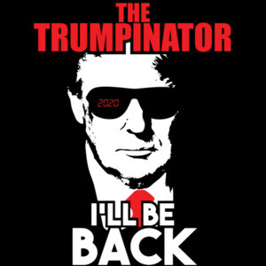 The Trumpinator - I'll Be Back - Terminator Parody - Pro Trump Election 2020 - Conservative Republican T-Shirt
