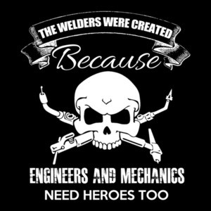 The Welders Were Created Because Engineers And Mechanics Need Heroes Too T-Shirt