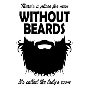 Theres A Place For Men Without Beards It's Called The Ladys Room T-Shirt