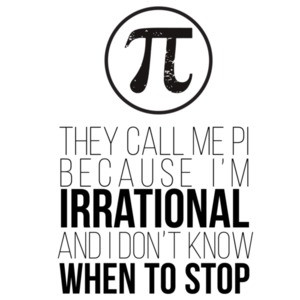 They call me Pi because I'm irrational and I don't know when to stop - funny pi t-shirt