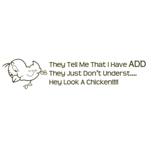 They Tell Me I Have Add They Just Don't Underst...hey Look A Chicken T-shirt