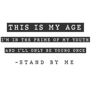 This is my age I'm in the prime of my youth and I'll only be young once - stand by me - 80's t-shirt