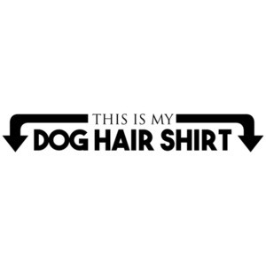This is my dog hair shirt - dog t-shirt