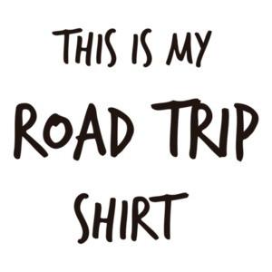 This is my road trip shirt - Road Trip T-Shirt