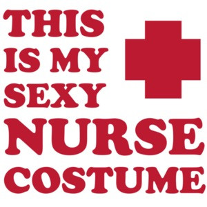 This is my sexy nurse costume t-shirt