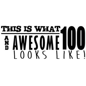 This is what 100 and awesome looks like 100th birthday t-shirt - happy birthday 100