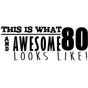 This is what 80 and awesome looks like 80th birthday t-shirt - happy birthday 80