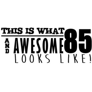 This is what 85 and awesome looks like 85th birthday t-shirt - happy birthday 85