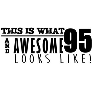 This is what 95 and awesome looks like 95th birthday t-shirt - happy birthday 95