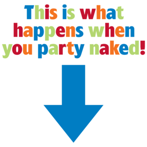 This Is What Happens When You Party Naked!  Funny Maternity Shirt