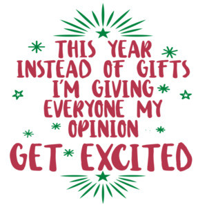 This year instead of gifts - I'm giving everyone my opinion. Get excited - funny sarcastic Christmas T-Shirt