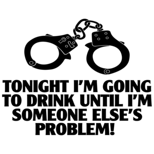Tonight I'm Going To Drink Until I'm Someone Else's Problem Funny Drinking Shirt