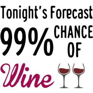 Tonight's Forecast 99% Chance of Wine. T-Shirt