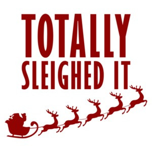 Totally sleighed it - christmas t-shirt