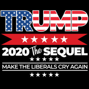 Trump 2020 The Sequel - Make the liberals cry again - Pro Trump Election 2020 - Conservative Republican T-Shirt