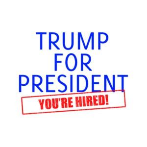 Trump For President - You're Hired Donald Trump T-Shirt
