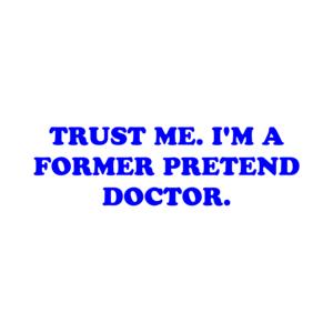 TRUST ME. I'M A FORMER PRETEND DOCTOR. Shirt