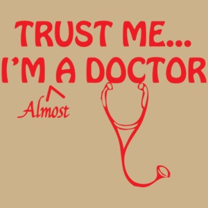 Trust Me, I'm Almost A Doctor Shirt