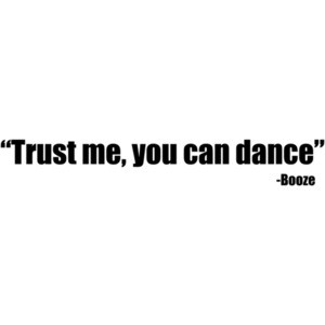 Trust Me You Can Dance - Booze Shirt