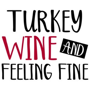 Turkey wine and feeling fine - thanksgiving t-shirt