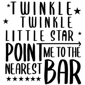 Twinkle Twinkle little star - Point me to the nearest bar - drinking t-shirt