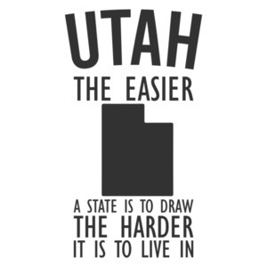 Utah the easier a state is to draw the harder it is to live in - Utah T-Shirt