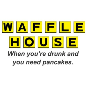 Waffle House When You're Drunk And Need Pancakes T-Shirt