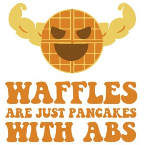 Waffles are just pancakes with abs t-shirt