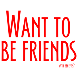 Want To Be Friends, With Benefits? Cool Shirt