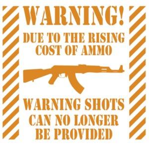 Warning! Due to the rising cost of ammo warning shots can no longer be provided - Gun T-Shirt