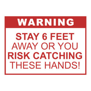 Warning: Stay 6 Feet Away or You Risk Catching These Hands Funny Covid Shirt