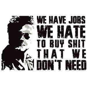 We have jobs we hate to buy shit that we don't need - fight club - Tyler Durden - 90's T-Shirt