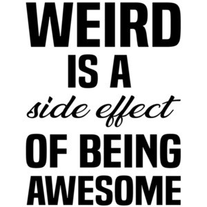 Weird is a side effect of being awesome - funny t-shirt