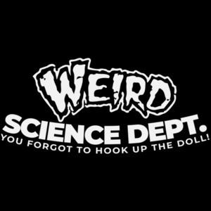 Weird Science Dept. You forgot to hook up the doll! - Weird Science 80's T-Shirt