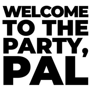 Welcome to the party, pal. Funny Die Hard Quote - 80's T-Shirt