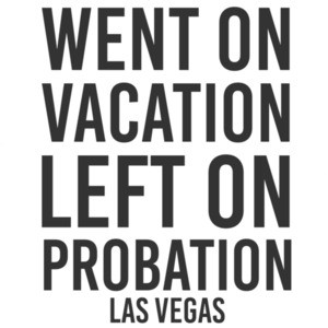 Went on vacation left on probation - Las Vegas T-Shirt - Nevada T-Shirt