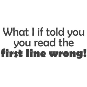 What I if I told you you read the first line wrong! clever t-shirt